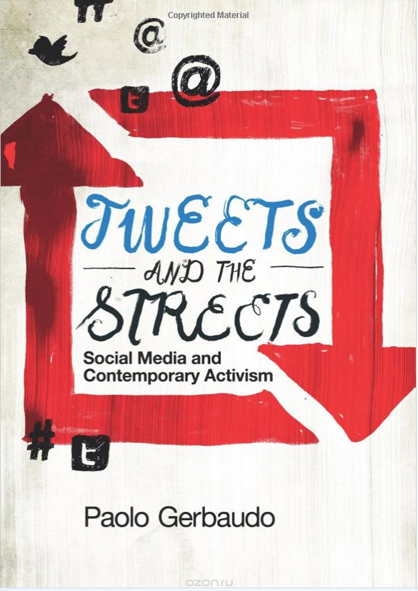 "Скачать книгу ""Tweets and the Streets: Social Media and Contemporary Activism"""