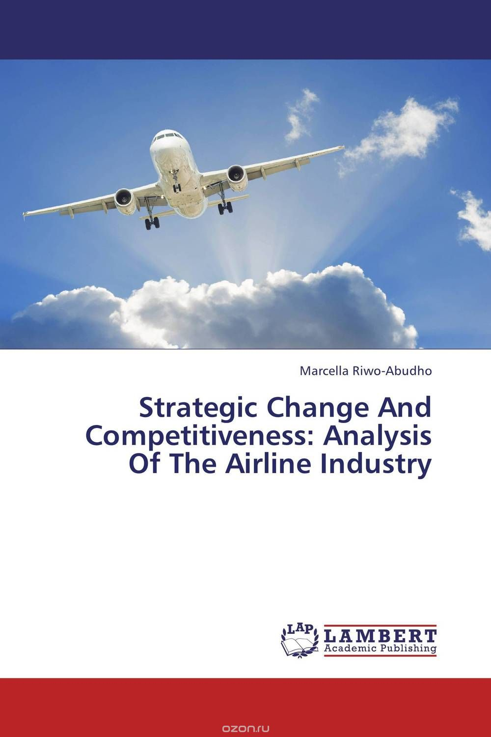 "Скачать книгу ""Strategic Change And Competitiveness: Analysis Of The Airline Industry"""